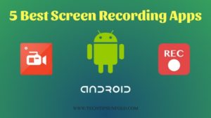 5 Best Screen Recording Apps for Android
