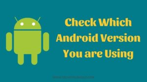 How to Check Android Version You are Using?
