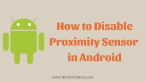 How to Disable Proximity Sensor in Android