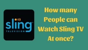 How Many People Can Watch Sling TV At Once?