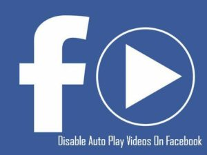 How To Disable The Auto Play Video On Facebook